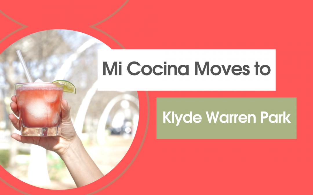 Mi Cocina Moves to Klyde Warren Park